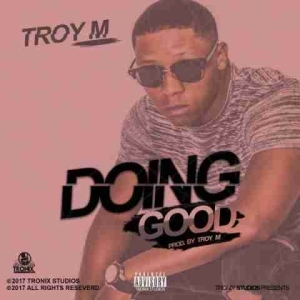 Troy M - Doing Good